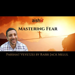 Mastering Fear - Parshat Veyetzei - AishLIT Website