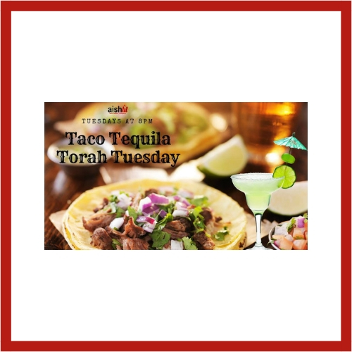 Taco, Tequila, and Torah Tuesdays (New) - AishLIT Website