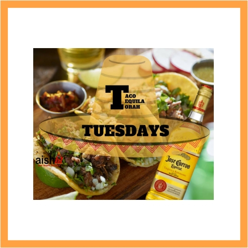 Taco, Tequila, and Torah Tuesdays (Old) - AishLIT Website