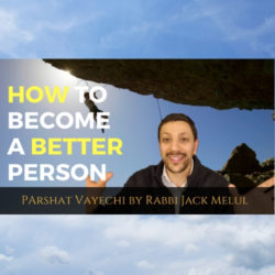 How To Become A Better Person - Parshat Vayechi - AishLIT Website