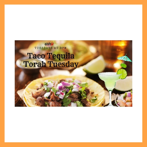 Taco, Tequila, Torah Tuesday - AishLIT Website