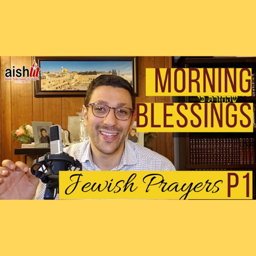 Jewish Prayers, Morning blessings Part 1 - AishLIT Website