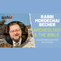 Rabbi Mordachai Becher, Archeology and The Bible - AishLIT Website