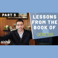 Lessons From The Book of Genesis Part 3 - AishLIT Website