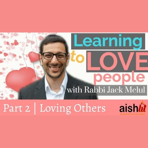 Learning How to Love, Part 2 with Rabbi Jack Melul - AishLIT Website