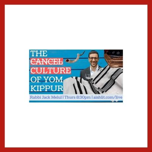 The Cancel Culture of Yom Kippur - AishLIT Website