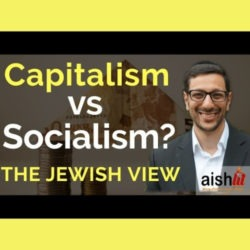 4 - Capitalism vs Socialism, The Jewish View - AishLIT Website