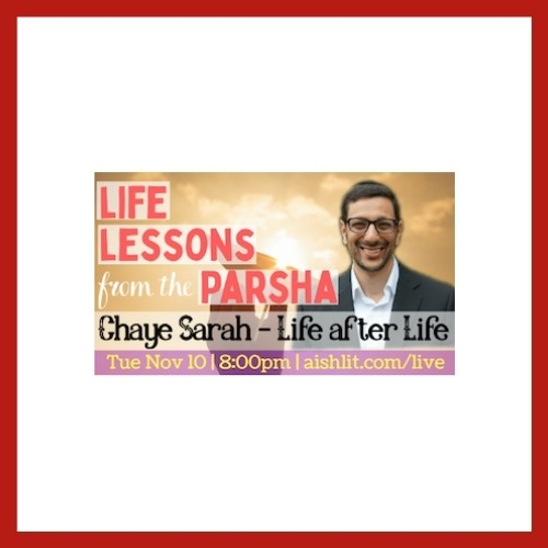 Life lessons from the Parsha, Chaye Sarah - AishLIT Website