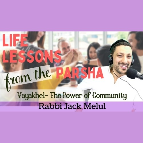 Life Lessons from the Parsha, Parshat Vayakhel with Rabbi Jack Melul